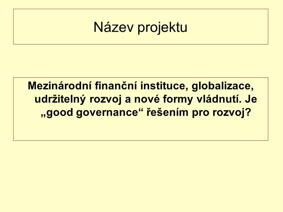 Název projektu Mezinárodní finanční instituce, globalizace, udržitelný rozvoj a nové formy vládnutí.