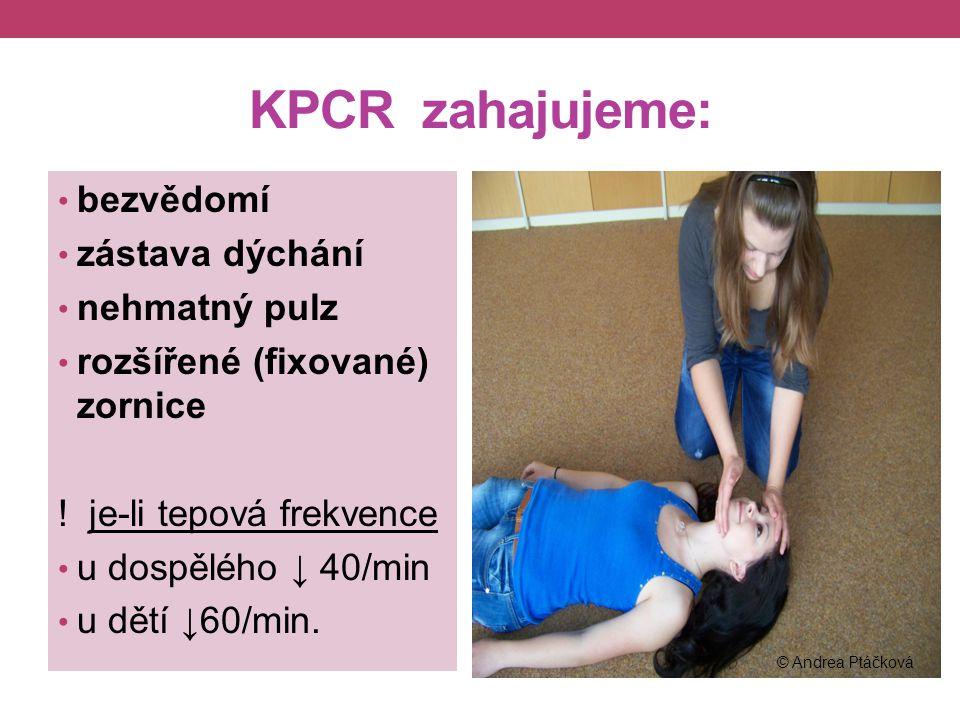 KPCR zahajujeme: bezvědomí zástava dýchání nehmatný pulz