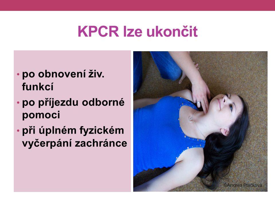 KPCR lze ukončit po obnovení živ. funkcí po příjezdu odborné pomoci