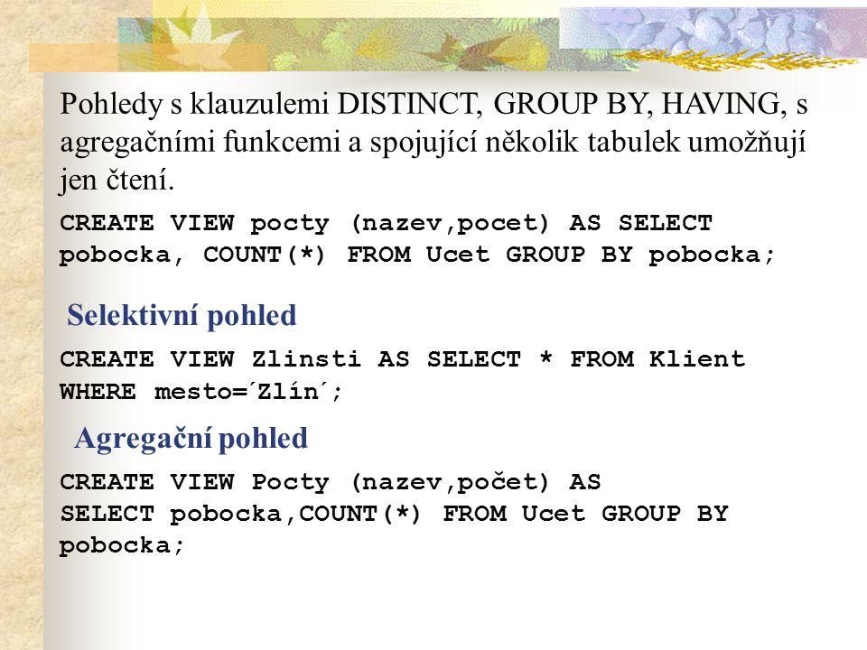 Pohledy s klauzulemi DISTINCT, GROUP BY, HAVING, s agregačními funkcemi a spojující několik tabulek umožňují jen čtení.