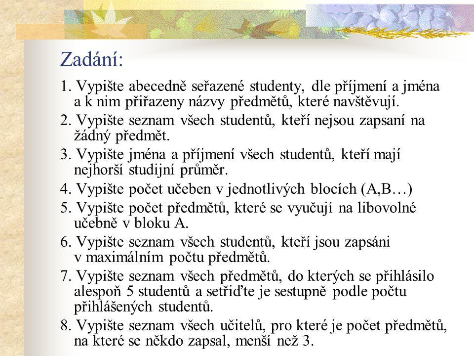 Zadání: 1. Vypište abecedně seřazené studenty, dle příjmení a jména a k nim přiřazeny názvy předmětů, které navštěvují.