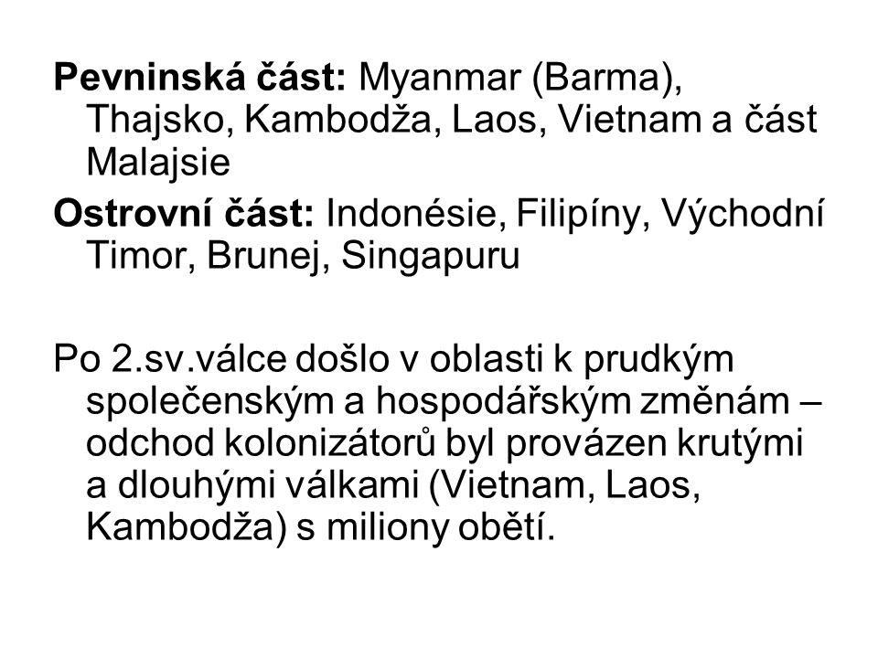Pevninská část: Myanmar (Barma), Thajsko, Kambodža, Laos, Vietnam a část Malajsie