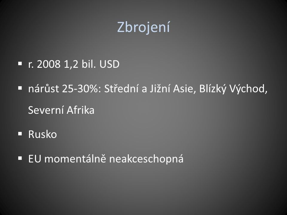 Zbrojení r. 2008 1,2 bil. USD. nárůst 25-30%: Střední a Jižní Asie, Blízký Východ, Severní Afrika.