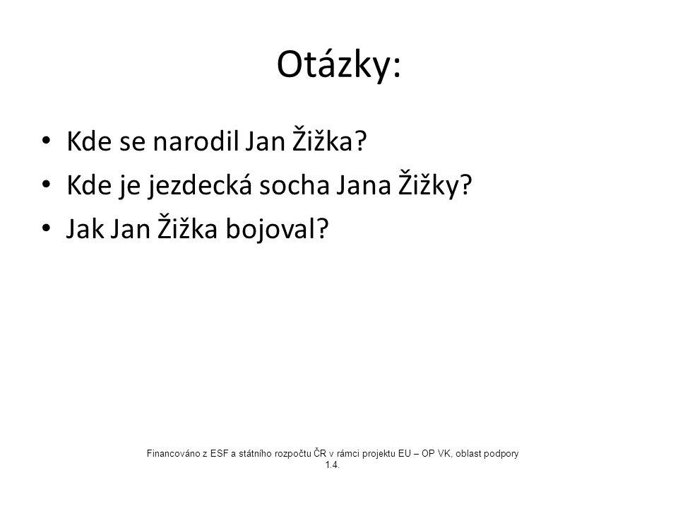 Otázky: Kde se narodil Jan Žižka Kde je jezdecká socha Jana Žižky