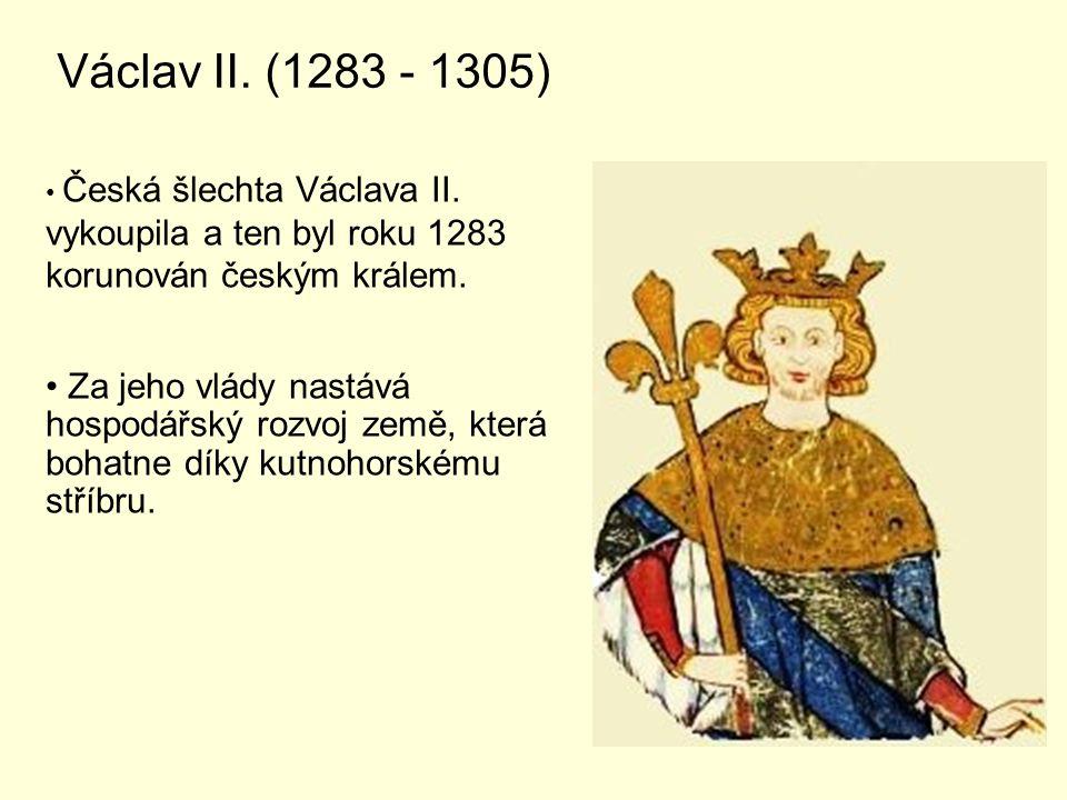 Václav II. (1283 - 1305) Česká šlechta Václava II. vykoupila a ten byl roku 1283 korunován českým králem.