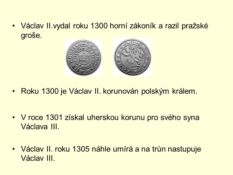 Václav II.vydal roku 1300 horní zákoník a razil pražské groše.