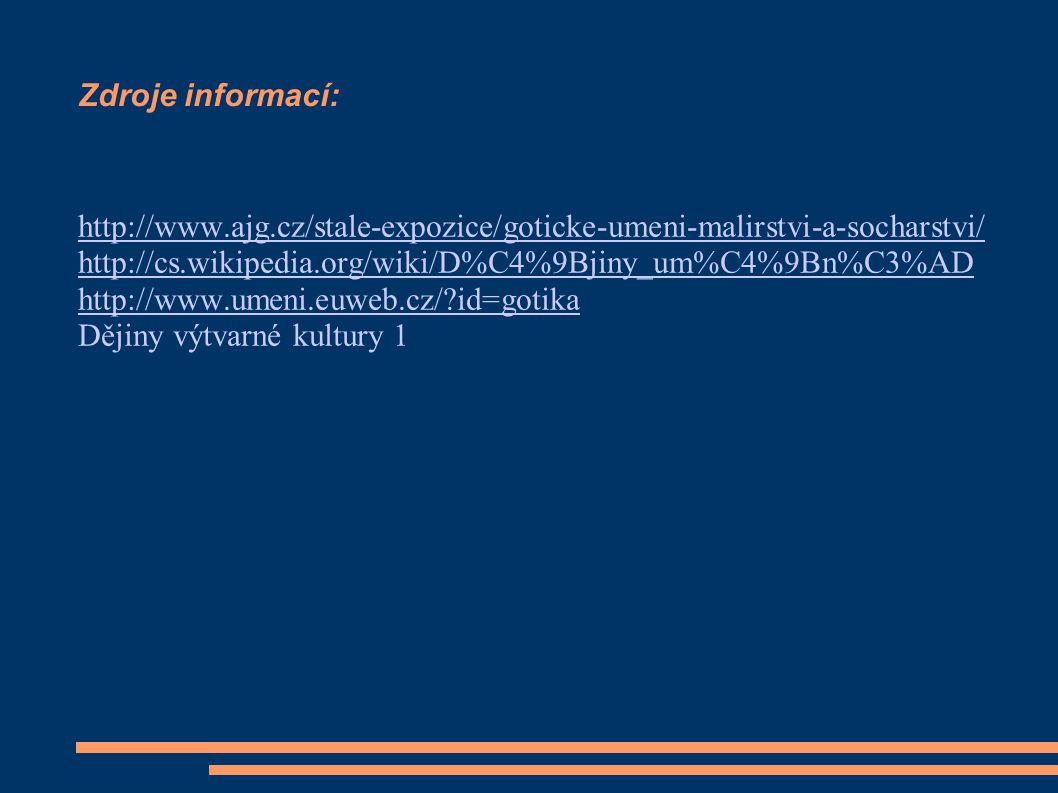 Zdroje informací: http://www.ajg.cz/stale-expozice/goticke-umeni-malirstvi-a-socharstvi/ http://cs.wikipedia.org/wiki/D%C4%9Bjiny_um%C4%9Bn%C3%AD.