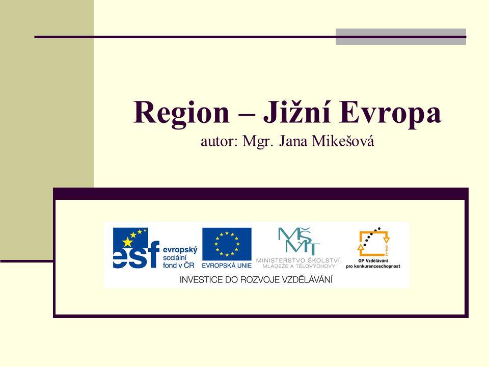Region – Jižní Evropa autor: Mgr. Jana Mikešová