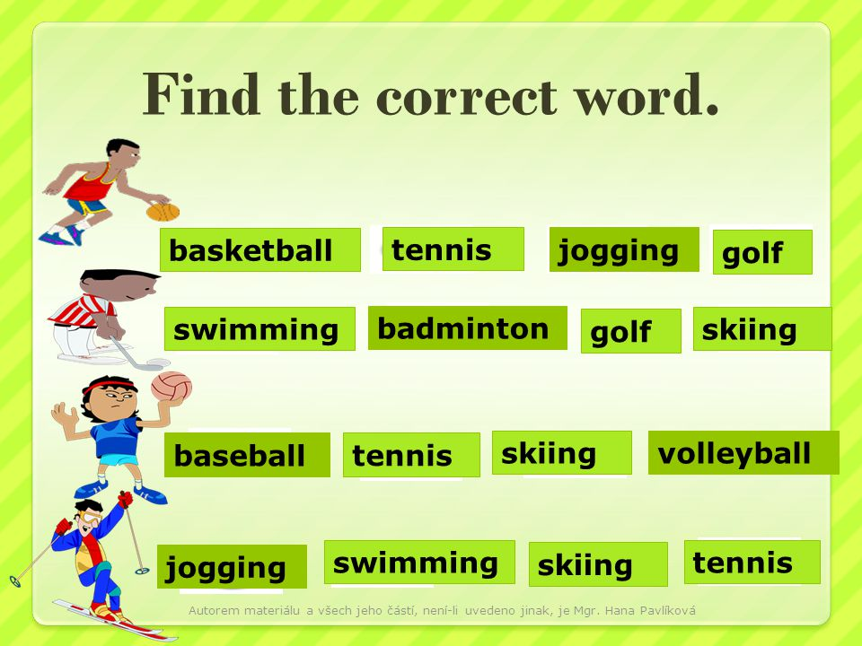 Find the correct word. basketball tennis jogging golf swimming