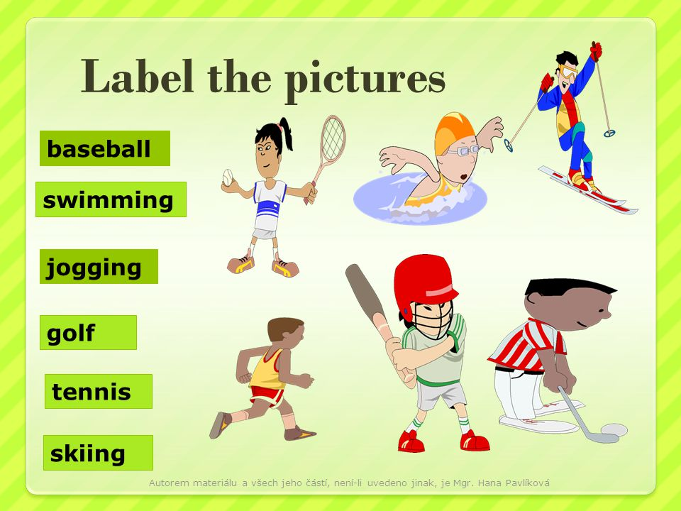 Label the pictures baseball swimming jogging golf tennis skiing