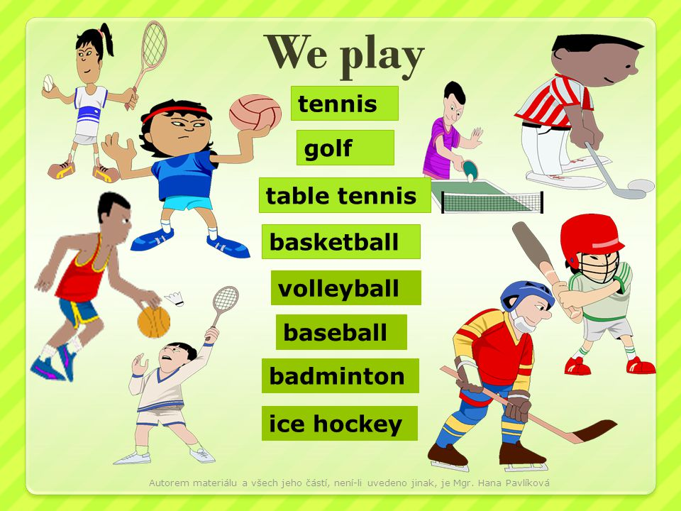We play tennis golf table tennis basketball volleyball baseball