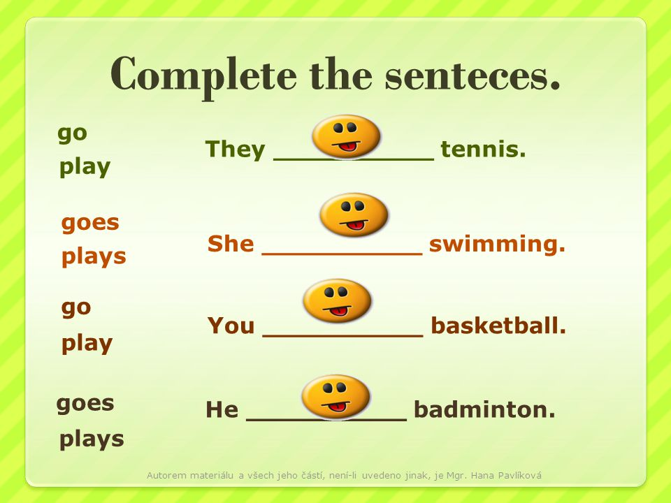Complete the senteces. go They __________ tennis. play goes