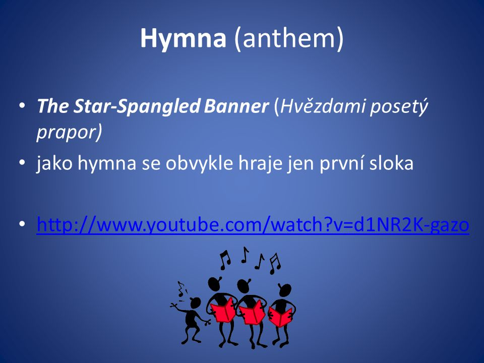 Hymna (anthem) The Star-Spangled Banner (Hvězdami posetý prapor)