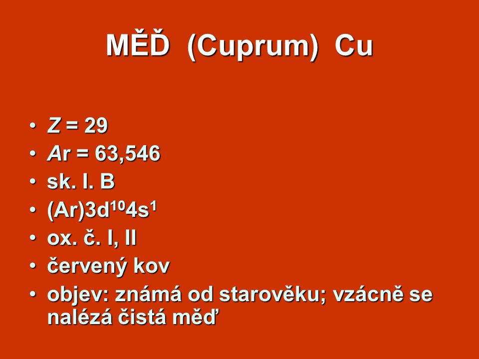 MĚĎ (Cuprum) Cu Z = 29 Ar = 63,546 sk. I. B (Ar)3d104s1 ox. č. I, II