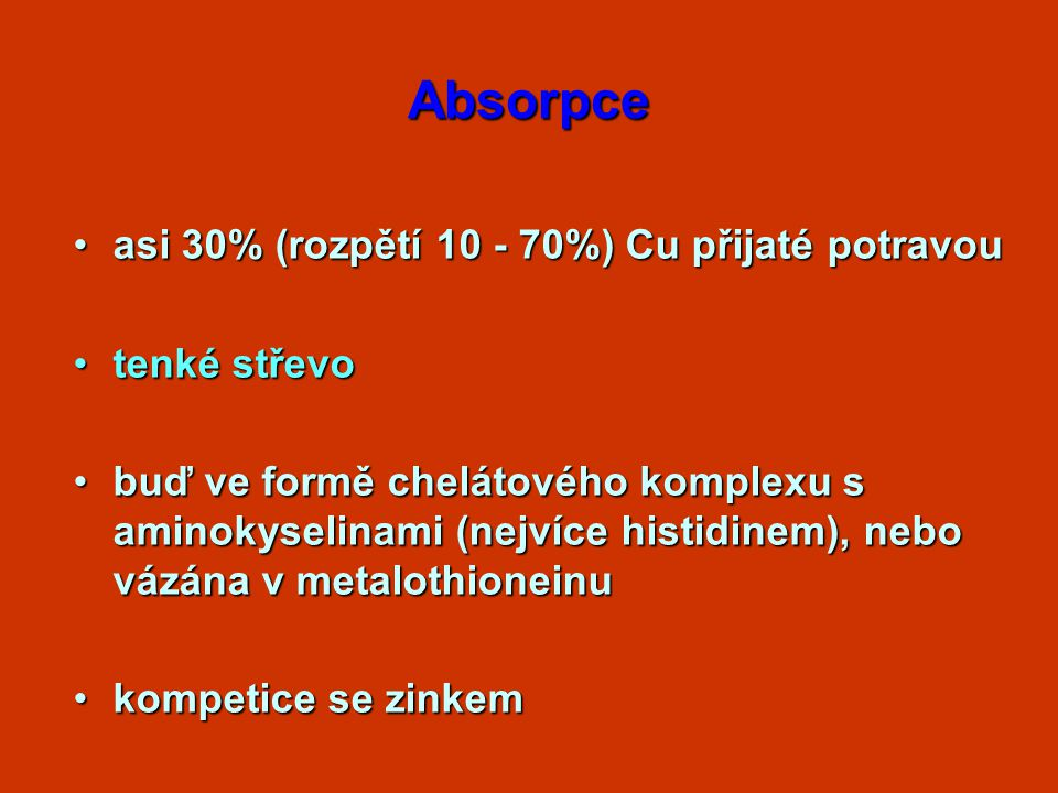Absorpce asi 30% (rozpětí 10 - 70%) Cu přijaté potravou tenké střevo