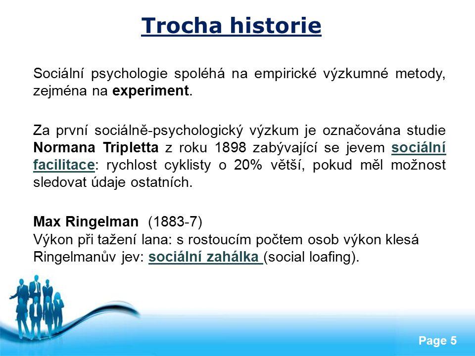 Trocha historie Sociální psychologie spoléhá na empirické výzkumné metody, zejména na experiment.