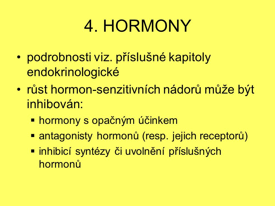 4. HORMONY podrobnosti viz. příslušné kapitoly endokrinologické