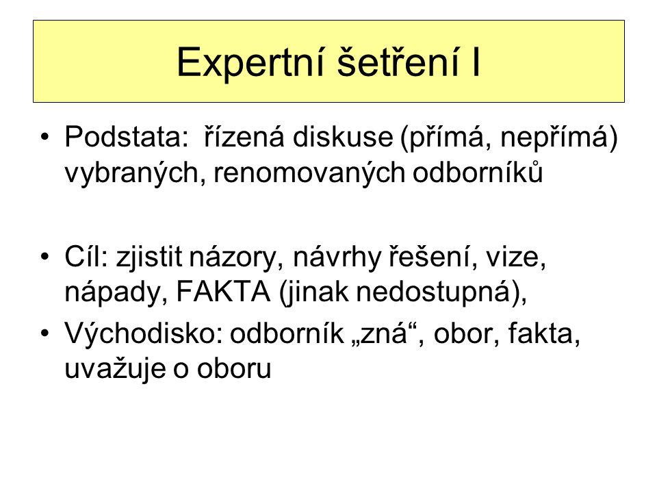 Expertní šetření I Podstata: řízená diskuse (přímá, nepřímá) vybraných, renomovaných odborníků.