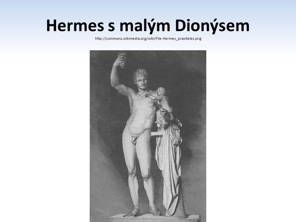 Hermes s malým Dionýsem http://commons. wikimedia