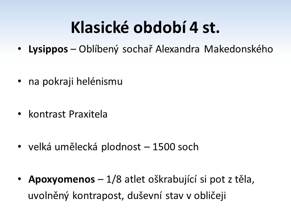Klasické období 4 st. Lysippos – Oblíbený sochař Alexandra Makedonského. na pokraji helénismu. kontrast Praxitela.