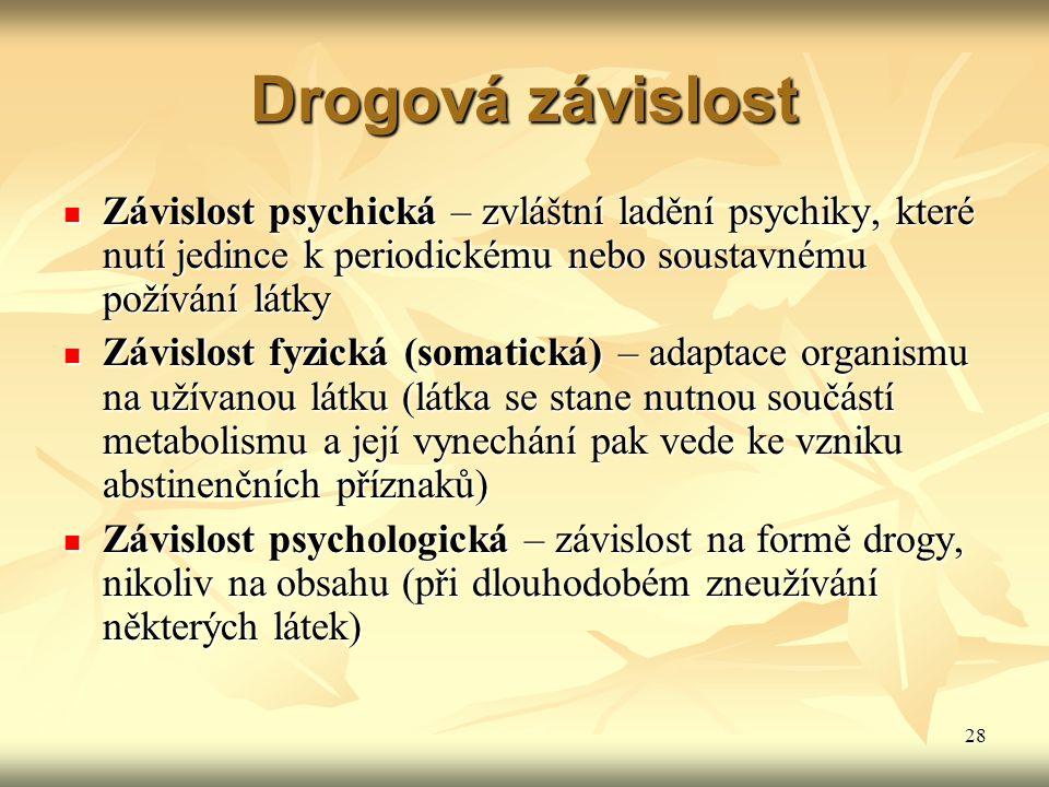Drogová závislost Závislost psychická – zvláštní ladění psychiky, které nutí jedince k periodickému nebo soustavnému požívání látky.