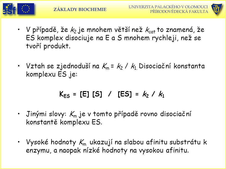 V případě, že k2 je mnohem větší než kcat to znamená, že ES komplex disociuje na E a S mnohem rychleji, než se tvoří produkt.