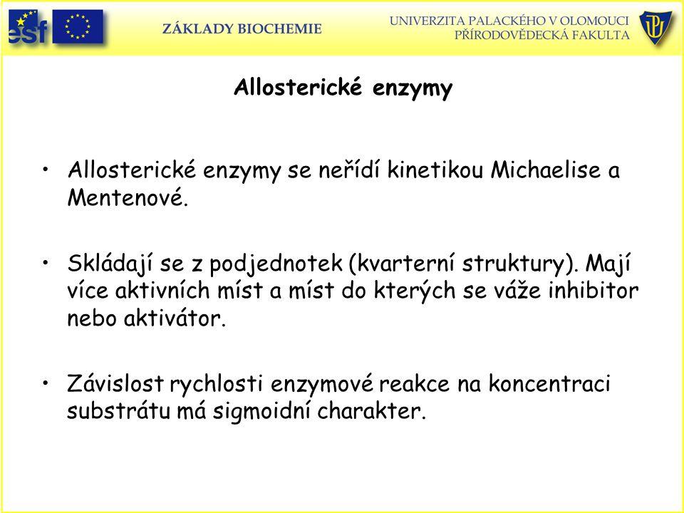 Allosterické enzymy Allosterické enzymy se neřídí kinetikou Michaelise a Mentenové.