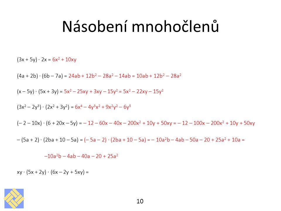 Násobení mnohočlenů (3x + 5y) · 2x = 6x2 + 10xy. (4a + 2b) · (6b – 7a) = 24ab + 12b2 – 28a2 – 14ab = 10ab + 12b2 – 28a2.