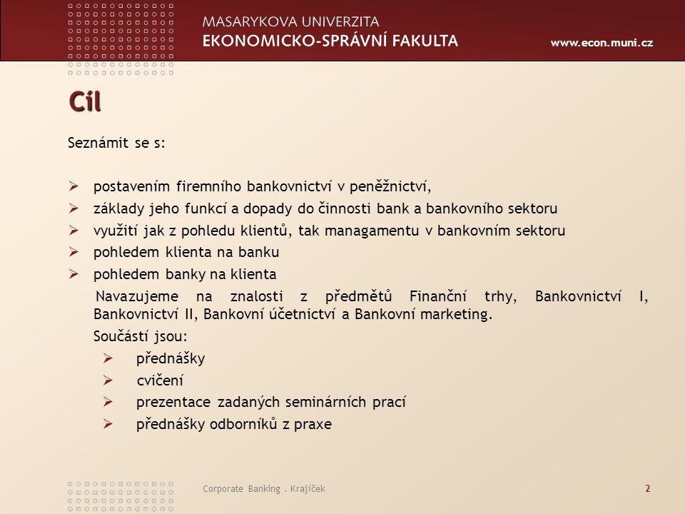 Cíl Seznámit se s: postavením firemního bankovnictví v peněžnictví,