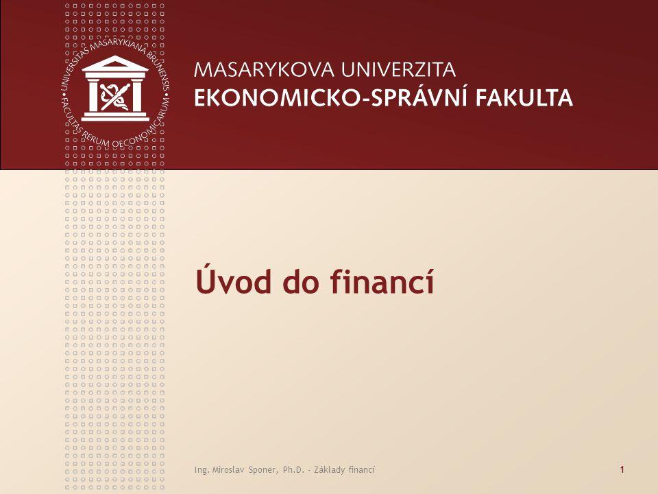 Úvod do financí Ing. Miroslav Sponer, Ph.D. - Základy financí