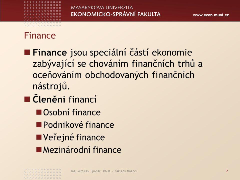Finance Finance jsou speciální částí ekonomie zabývající se chováním finančních trhů a oceňováním obchodovaných finančních nástrojů.