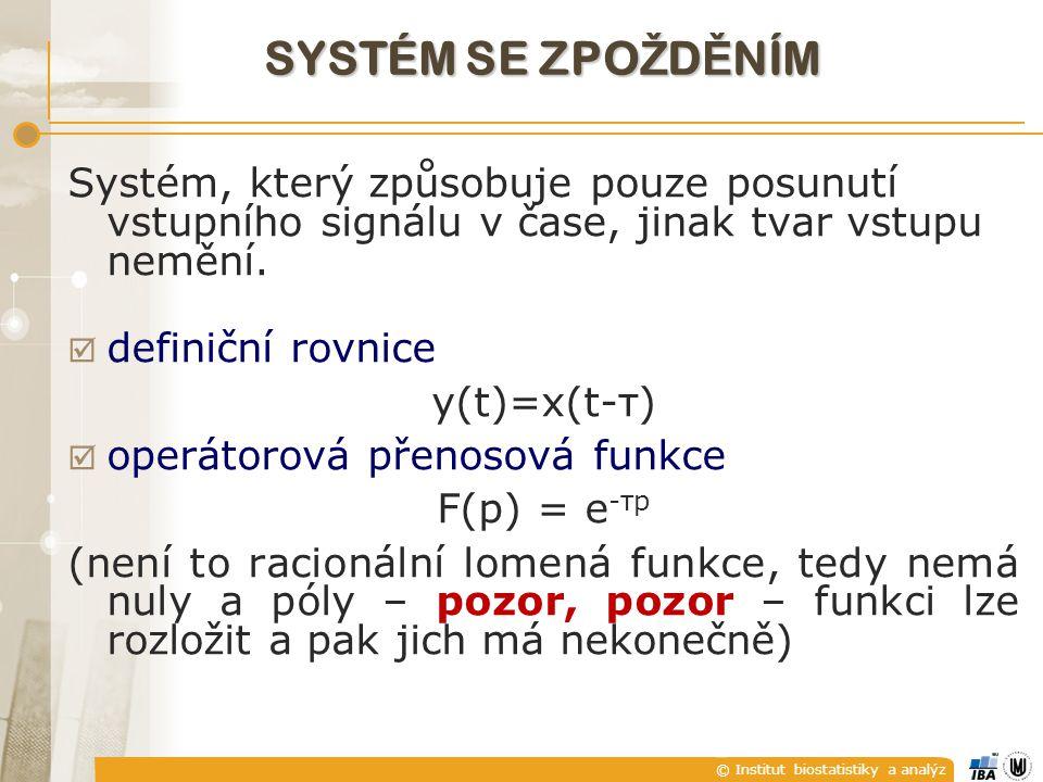 SYSTÉM SE ZPOŽDĚNÍM Systém, který způsobuje pouze posunutí vstupního signálu v čase, jinak tvar vstupu nemění.