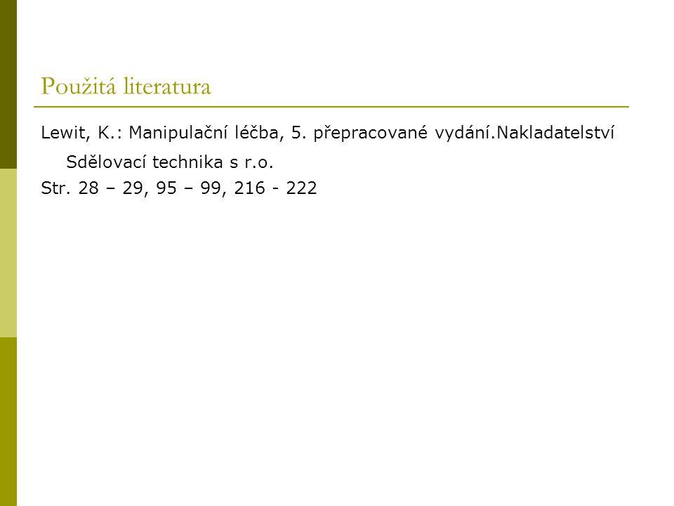 Použitá literatura Lewit, K.: Manipulační léčba, 5. přepracované vydání.Nakladatelství Sdělovací technika s r.o.