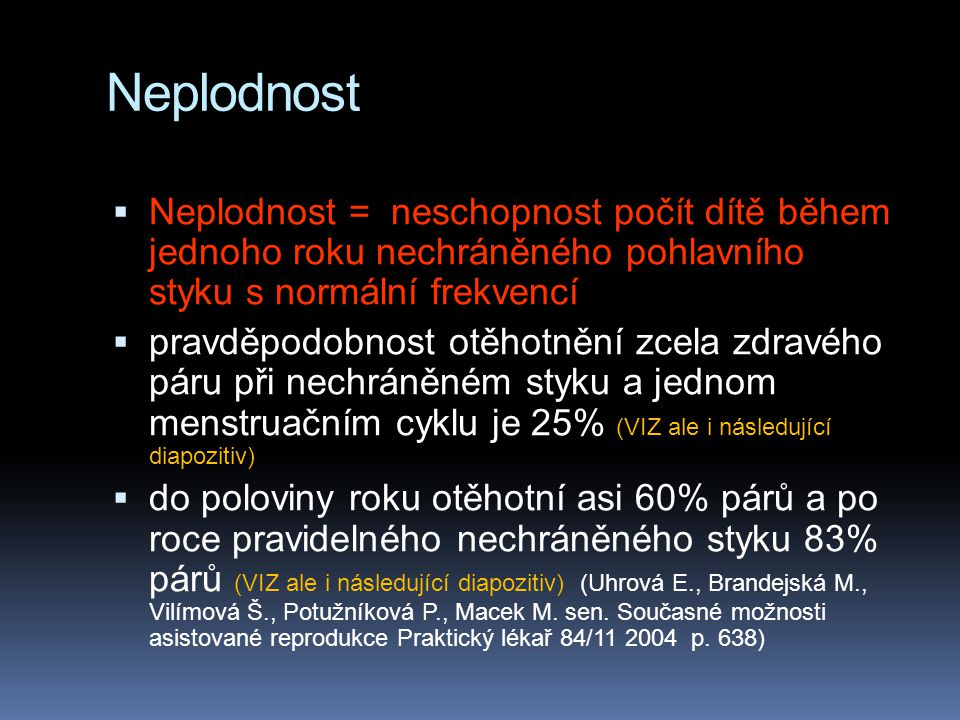 Neplodnost Neplodnost = neschopnost počít dítě během jednoho roku nechráněného pohlavního styku s normální frekvencí.