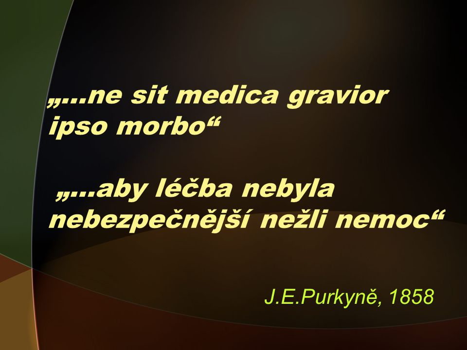"""""""…ne sit medica gravior ipso morbo """"…aby léčba nebyla nebezpečnější nežli nemoc"""