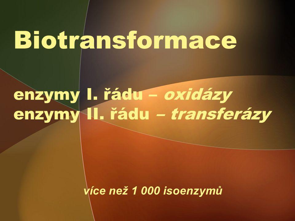 Biotransformace enzymy I. řádu – oxidázy enzymy II. řádu – transferázy