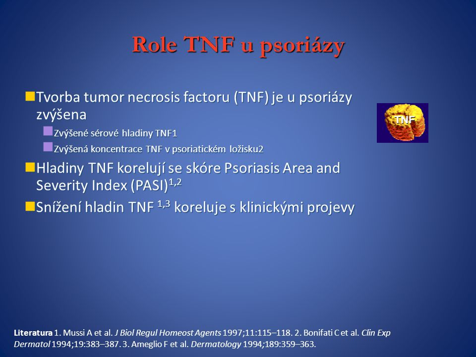 Role TNF u psoriázy Tvorba tumor necrosis factoru (TNF) je u psoriázy zvýšena. Zvýšené sérové hladiny TNF1.