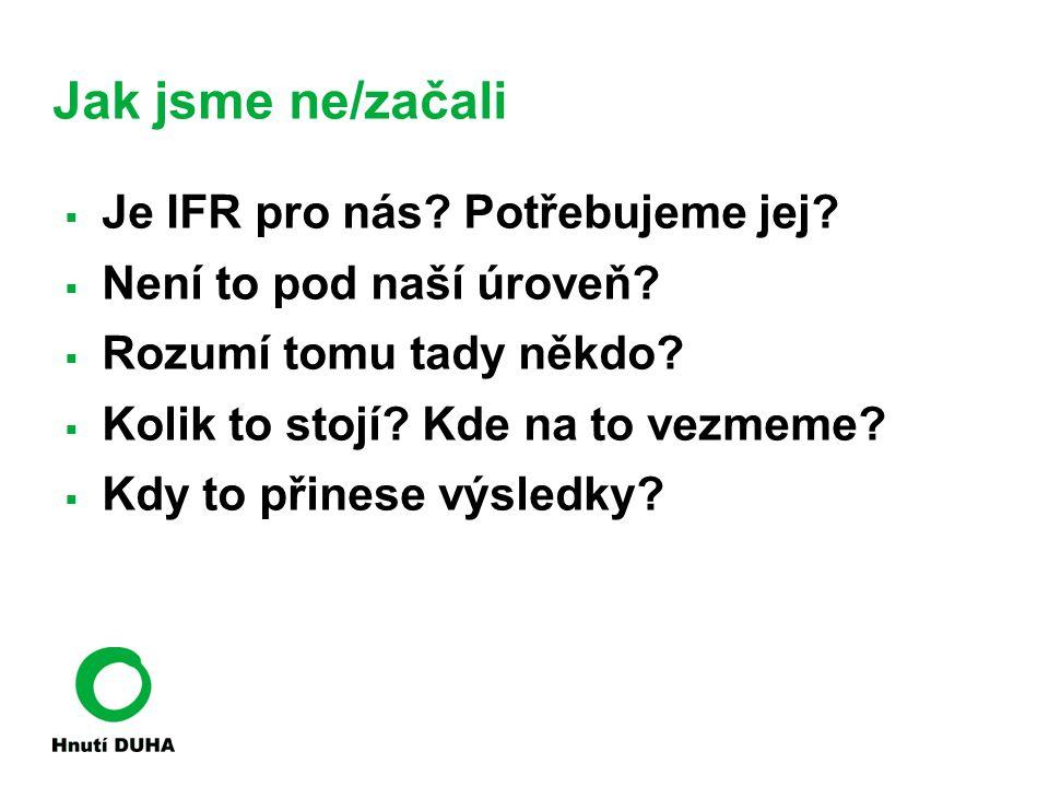 Jak jsme ne/začali Je IFR pro nás Potřebujeme jej