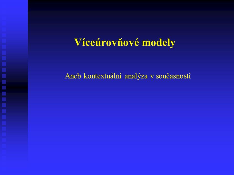 Víceúrovňové modely Aneb kontextuální analýza v současnosti