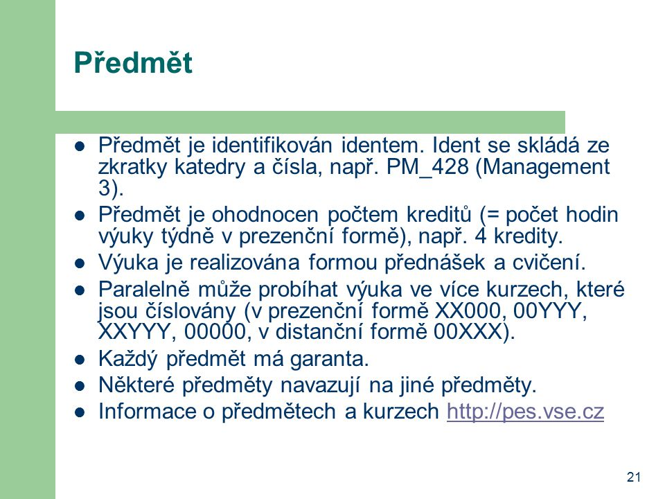 Předmět Předmět je identifikován identem. Ident se skládá ze zkratky katedry a čísla, např. PM_428 (Management 3).