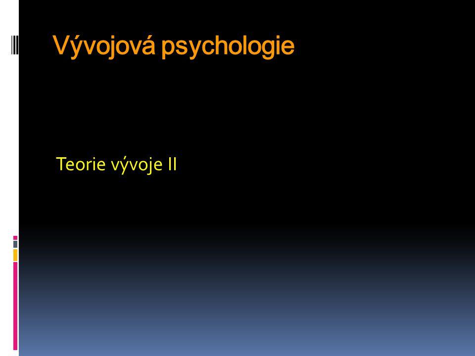 Vývojová psychologie Teorie vývoje II