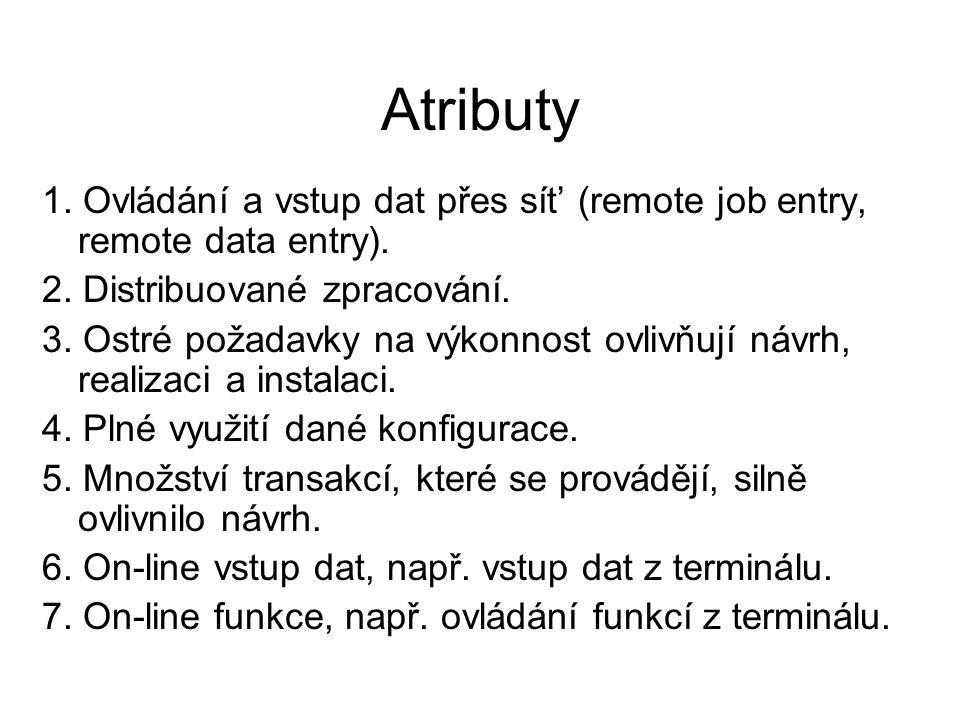Atributy 1. Ovládání a vstup dat přes sít' (remote job entry, remote data entry). 2. Distribuované zpracování.