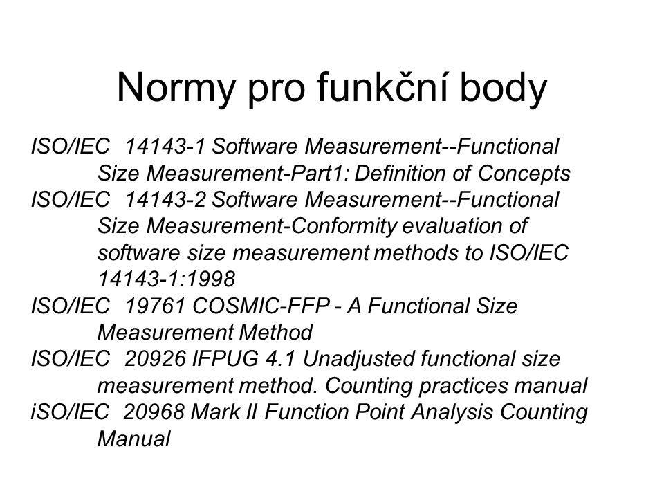 Normy pro funkční body ISO/IEC 14143-1 Software Measurement--Functional Size Measurement-Part1: Definition of Concepts