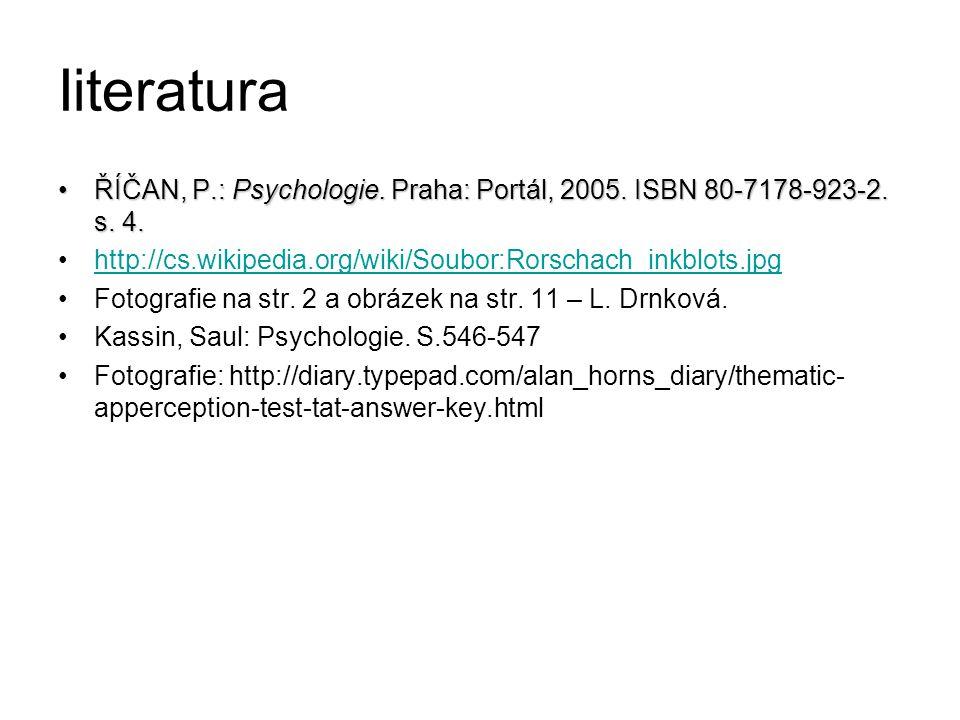 Iiteratura ŘÍČAN, P.: Psychologie. Praha: Portál, 2005. ISBN 80-7178-923-2. s. 4. http://cs.wikipedia.org/wiki/Soubor:Rorschach_inkblots.jpg.