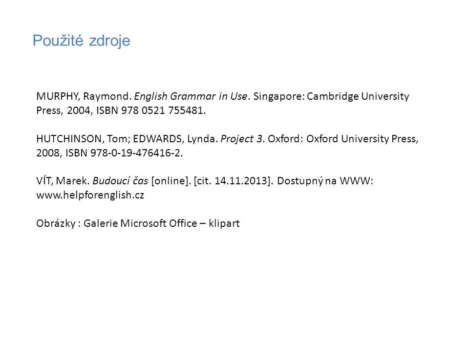 Použité zdroje MURPHY, Raymond. English Grammar in Use. Singapore: Cambridge University Press, 2004, ISBN 978 0521 755481.