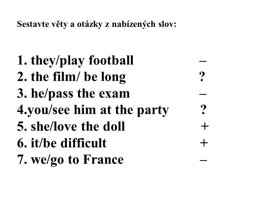 Sestavte věty a otázky z nabízených slov: 1. they/play football – 2