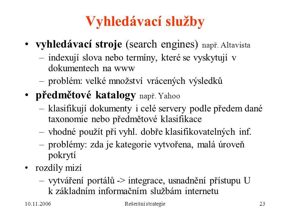 Vyhledávací služby vyhledávací stroje (search engines) např. Altavista