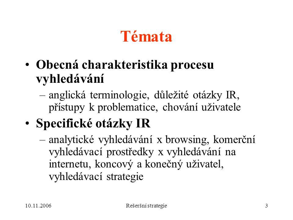 Témata Obecná charakteristika procesu vyhledávání Specifické otázky IR