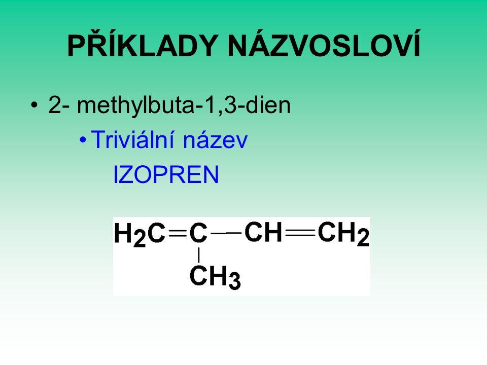 PŘÍKLADY NÁZVOSLOVÍ 2- methylbuta-1,3-dien Triviální název IZOPREN
