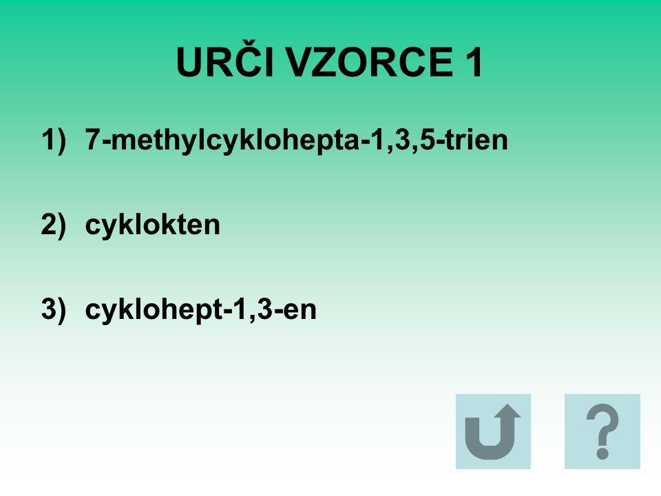 URČI VZORCE 1 7-methylcyklohepta-1,3,5-trien cyklokten